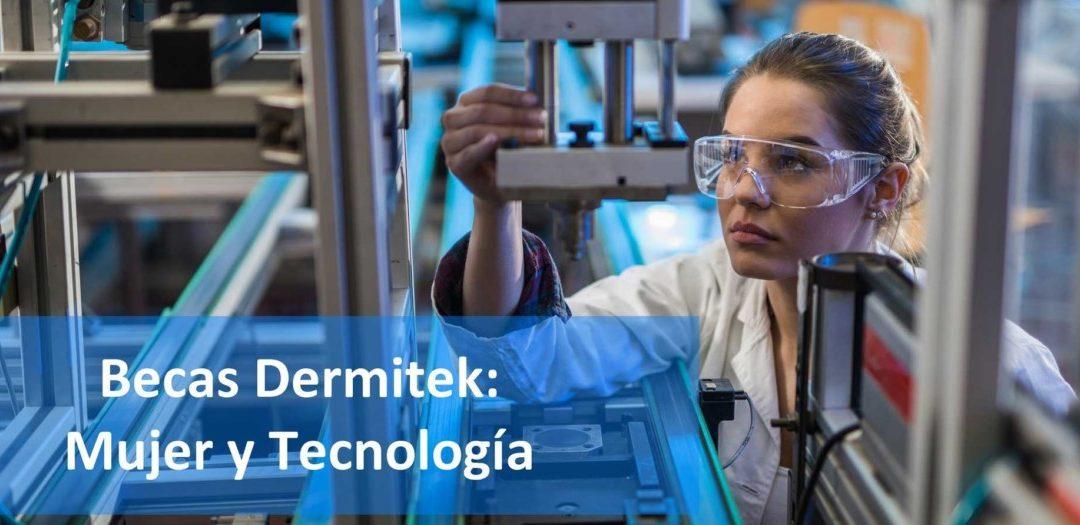 """Becas Dermitek """"Mujer y Tecnología"""" 2018. Campo abierto a la mujer"""
